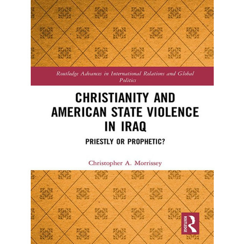 Christianity and American State Violence in Iraq: Priestly or Prophetic?