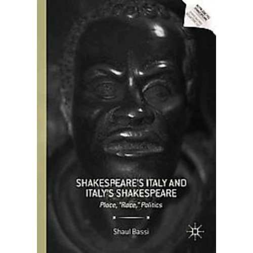 Shakespeares Italy and Italys Shakespeare: Place,