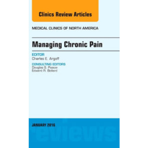 Managing Chronic Pain, An Issue of Medical Clinics of North America