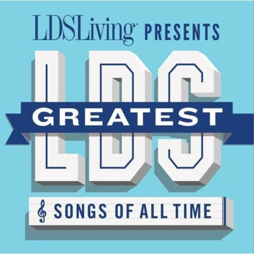 The Greatest LDS Songs of All Time [CD]