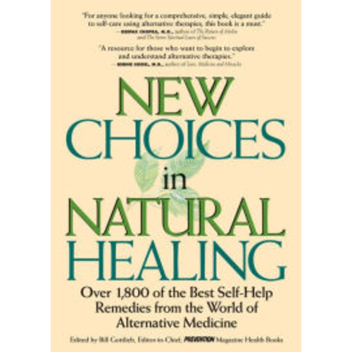 Choices In Natural Healing: Over 1,800 of the Best Self-Help Remedies from the World of Alternative Medicine