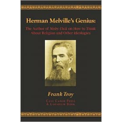 Herman Melville's Genius: The Author of Moby-Dick on How to Think about Religion and Other Ideologies