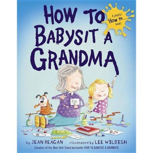 How to Babysit a Grandma (Hardcover) by Jean Reagan and Lee Wildish