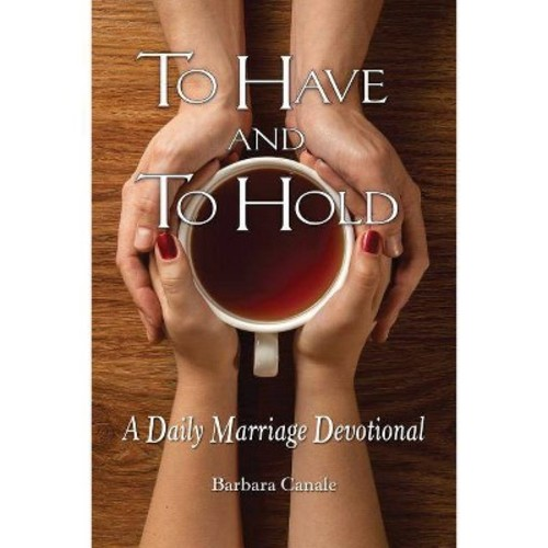To Have and to Hold : A Daily Marriage Devotional