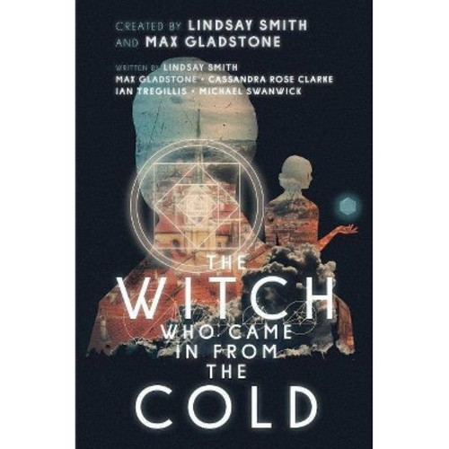 Witch Who Came in from the Cold (Hardcover) (Lindsay Smith & Max Gladstone & Cassandra Rose Clarke & Ian