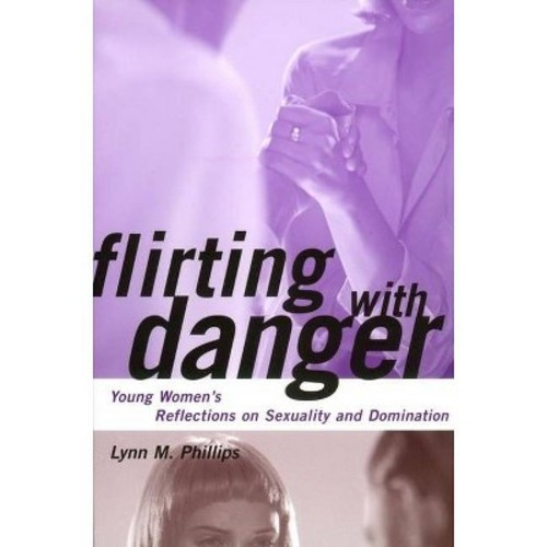 Flirting With Danger Young Women's Reflections on Sexuality and Domination