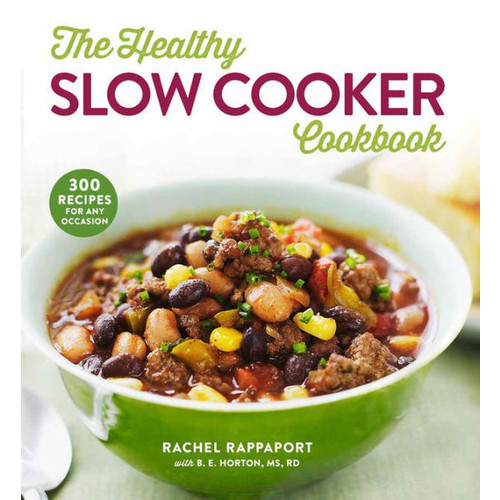 The Healthy Slow Cooker Cookbook: 300 Recipes for Any Occasion