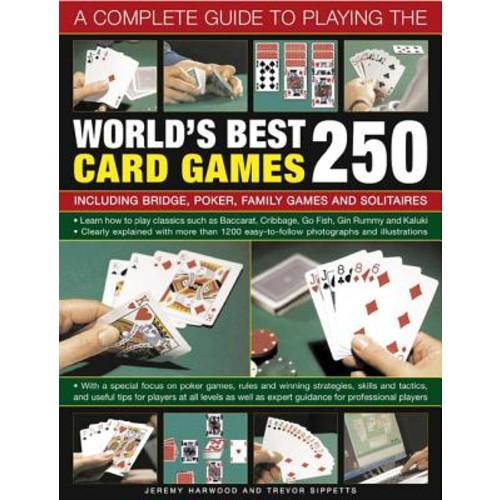 A Complete Guide to Playing the World's Best 250 Card Games: Including Bridge, Poker, Family Games and Solitaires