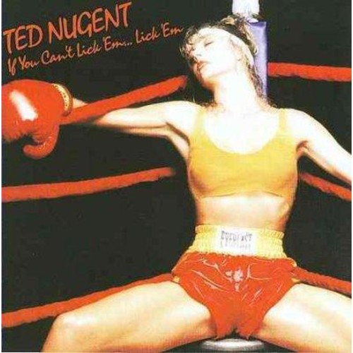Ted Nugent - If You Can't Lick Em'... Lick Em'