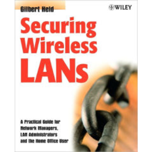 Securing Wireless LANs: A Practical Guide for Network Managers, LAN Administrators and the Home Office User / Edition 1