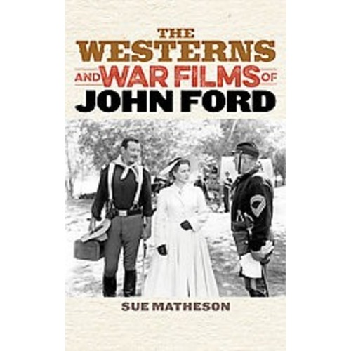 The Westerns and War Films of John Ford (Hardcover)