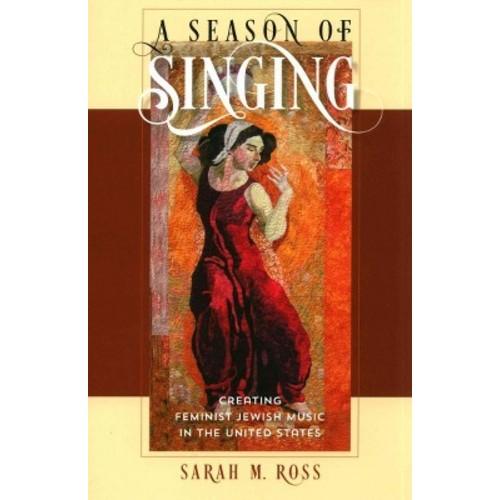 Season of Singing : Creating Feminist Jewish Music in the United States (Paperback) (Sarah M. Ross)