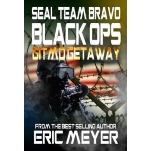 SEAL Team Bravo: Black Ops - Gitmo Getaway