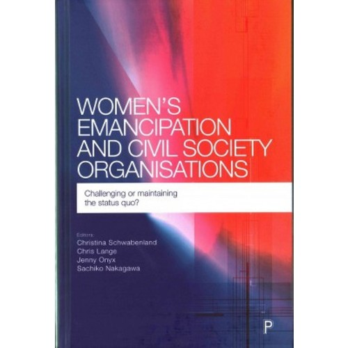 Women's Emancipation and Civil Society Organisations: Challenging or maintaining the status quo? (Hardcover)