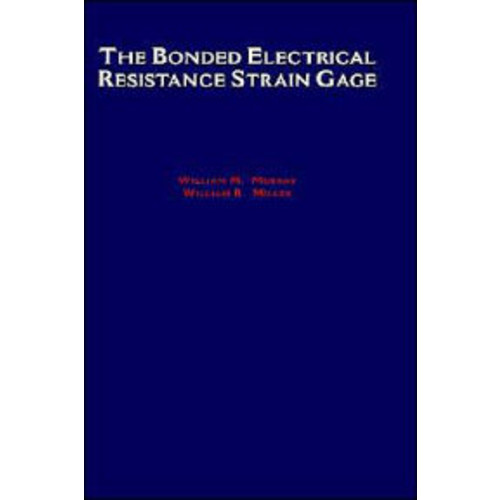The Bonded Electrical Resistance Strain Gage: An Introduction / Edition 1