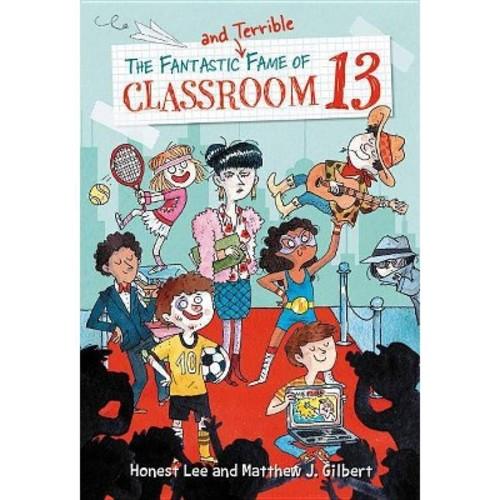 Fantastic and Terrible Fame of Classroom 13 (Hardcover) (Honest Lee & Matthew J. Gilbert)
