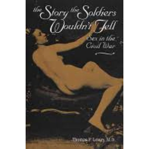 The Story the Soldiers Wouldn't Tell: Sex in the Civil War [Book]