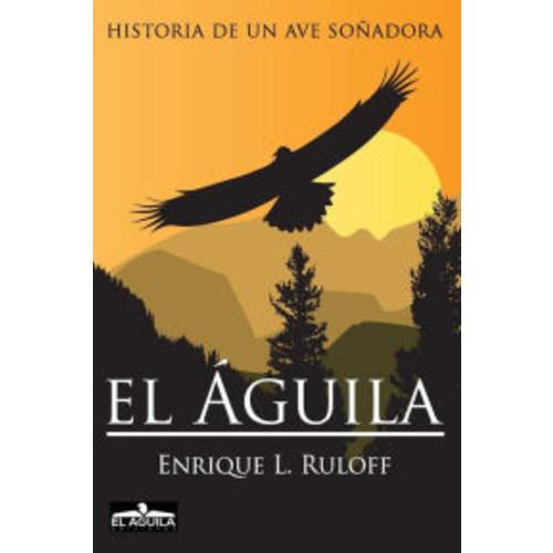 El Aguila: Historia de un ave soadora