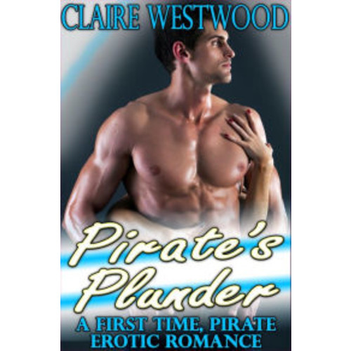 Pirate's Plunder - A First Time, Pirate Erotic Romance