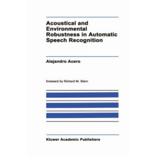 Acoustical and Environmental Robustness in Automatic Speech Recognition / Edition 1