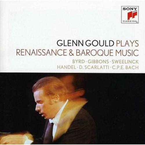 Glenn Gould plays Renaissance & Baroque Music: Byrd; Gibbons; Sweelinck; Handel: Suites for Harpsichord Nos. 1-4 HWV 426-429; D. Scarlatti: Sonatas K. 9, 13, 430; C.P.E. Bach: