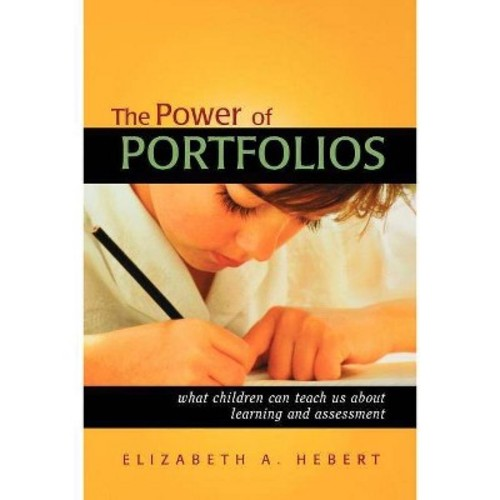 The Power of Portfolios : What Children Can Teach Us About Learning and Assessment (Paperback)