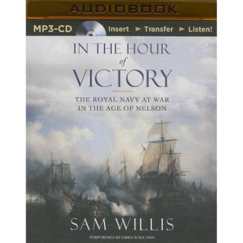 In the Hour of Victory : The Royal Navy at War in the Age of Nelson (Unabridged) (MP3-CD) (Sam Willis)