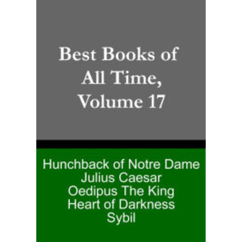 Best Books of All Time, Volume 17: Hunchback of Notre-Dame by Victor Hugo, Oedipus the King by Sophocles, Heart of Darkness by Jospeh Conrad, Julius Caesar by Shakespeare, Sybil by Benjamin Disraeli