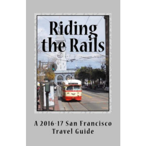 Riding the Rails: A 2016-17 San Francisco Travel Guide