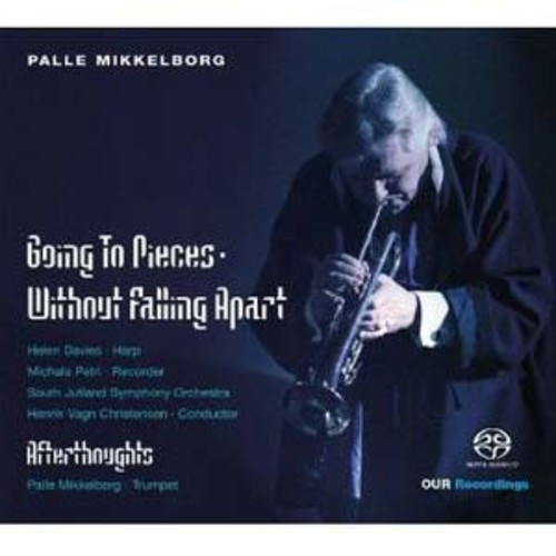 Palle Mikkelborg: Going to Pieces Without Falling Apart; Afterthoughts By Henrik Vagn Christensen (Super Audio CD (SACD))