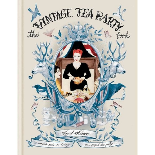 The Vintage Tea Party Book: A Complete Guide to Hosting your Perfect Party