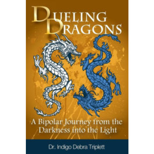 Dueling Dragons: A Bipolar Journey from the Darkness Into the Light