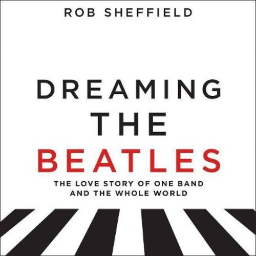 Dreaming the Beatles : A Love Story of One Band and the Whole World (MP3-CD) (Rob Sheffield)