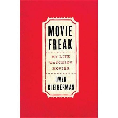 Movie Freak: My Life Watching Movies (Hardcover)
