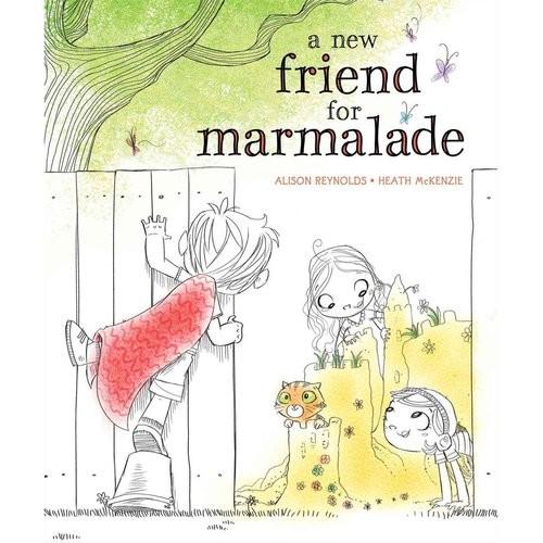 Alison Reynolds; Heath McKenzie A New Friend for Marmalade