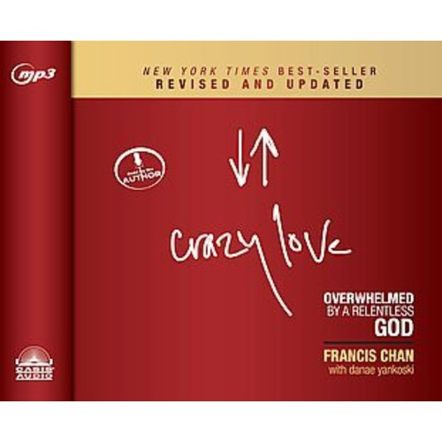 Crazy Love : Overwhelmed by a Relentless God (Unabridged, Revised, Updated) (MP3-CD) (Francis Chan)