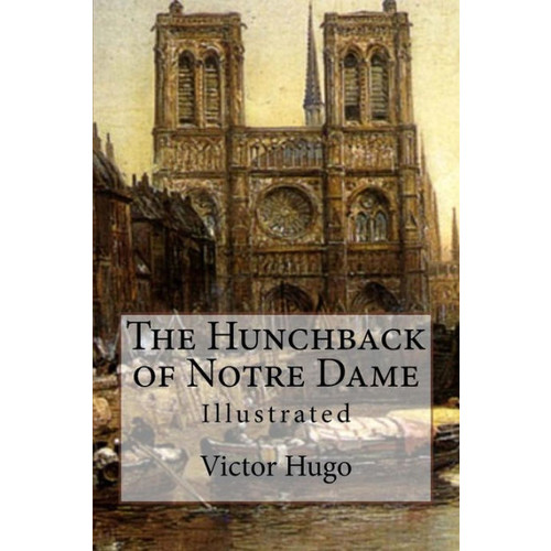 The Hunchback of Notre Dame: Illustrated