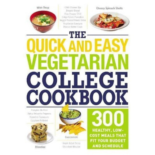 Quick and Easy Vegetarian College Cookbook : 300 Healthy, Low-Cost Meals That Fit Your Budget and