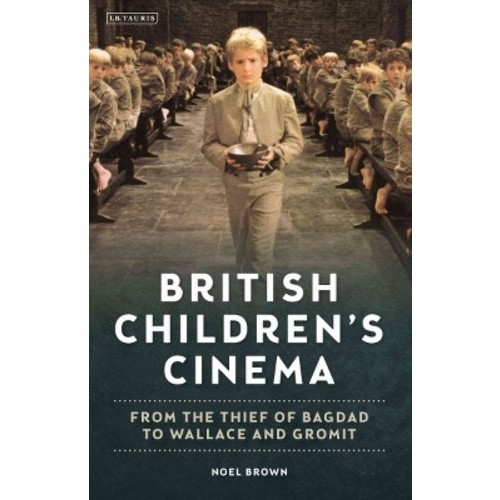 British Childrens Cinema : From the Thief of Bagdad to Wallace and Gromit (Hardcover) (Noel