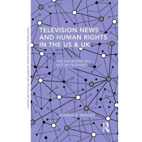 Television News and Human Rights in the Us & UK : The Violations Will Not Be Televised