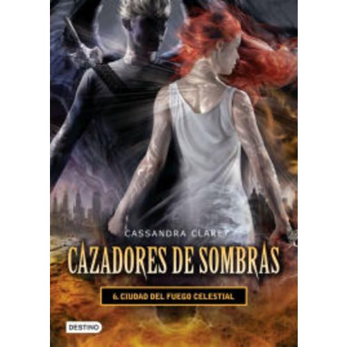 Ciudad del fuego celestial. Cazadores de sombras 6 (versin mexicana)