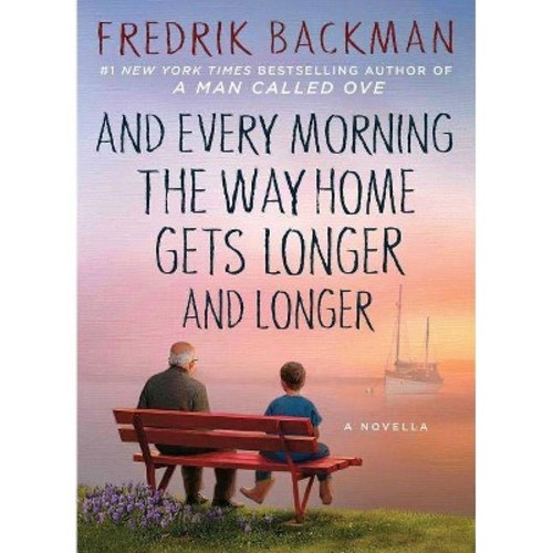 And Every Morning the Way Home Gets Longer and Longer (Hardcover) (Fredrik Backman)