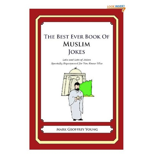 The Best Ever Book of Muslim Jokes: Lots and Lots of Jokes Specially Repurposed for You-Know-Who