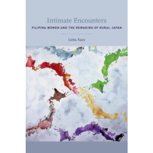Intimate Encounters: Filipina Women and the Remaking of Rural Japan / Edition 1