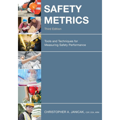 Safety Metrics: Tools and Techniques for Measuring Safety Performance / Edition 3