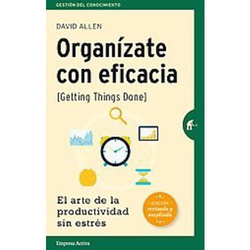 Organizate con eficacia / Getting Things Done: El Arte De La Productividad Sin Estres / the Art of Stress-free Pr... (Paperback)