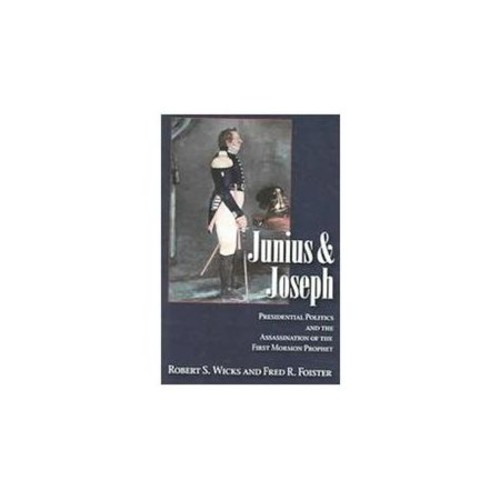 Junius And Joseph Presidential Politics And The Assassination Of The First Mormon Prophet