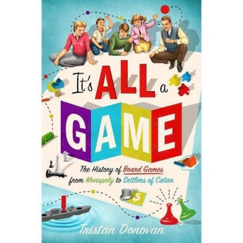 It's All a Game : The History of Board Games from Monopoly to Settlers of Catan (Hardcover) (Tristan