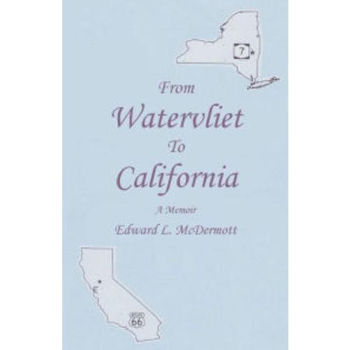 From Watervliet To California: A Memoir