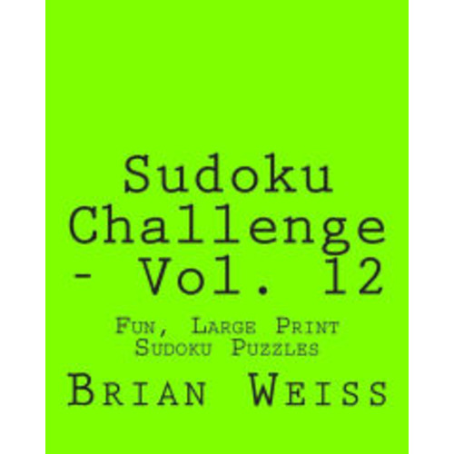 Sudoku Challenge - Vol. 12: Fun, Large Print Sudoku Puzzles